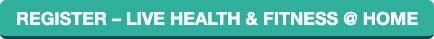 Register for Live Health & Fitness @ Home